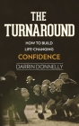 The Turnaround: How to Build Life-Changing Confidence Cover Image