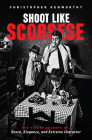 Shoot Like Scorsese: The Visual Secrets of Shock, Elegance, and Extreme Character Cover Image