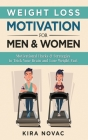 Weight Loss Motivation for Men and Women: Motivational Hacks & Strategies to Trick Your Brain and Lose Weight Fast Cover Image