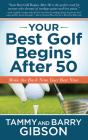Your Best Golf Begins After 50: Make Your Back Nine Your Best Nine Cover Image