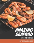 365 Amazing Seafood Recipes: Make Cooking at Home Easier with Seafood Cookbook! Cover Image