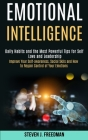 Emotional Intelligence: Daily Habits and the Most Powerful Tips for Self Love and Leadership (Improve Your Self-awareness, Social Skils and Ho Cover Image