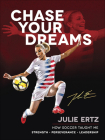 Chase Your Dreams: How Soccer Taught Me Strength, Perseverance, and Leadership Cover Image