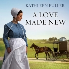A Love Made New (Amish of Birch Creek #3) Cover Image