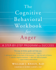 The Cognitive Behavioral Workbook for Anger: A Step-By-Step Program for Success Cover Image