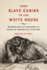 From Slave Cabins to the White House: Homemade Citizenship in African American Culture (New Black Studies Series) Cover Image