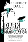 Dark Psychology And Manipulation: Master The Art Of Persuasion With Little-Known Body Language And Mind Control Techniques While Boosting Your Emotion Cover Image
