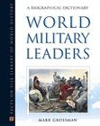 World Military Leaders: A Biographical Dictionary (Facts on File Library of World History) Cover Image