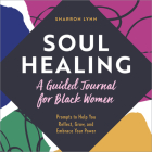 Soul Healing: A Guided Journal for Black Women: Prompts to Help You Reflect, Grow, and Embrace Your Power Cover Image