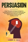Persuasion: Unique Persuasion techniques for beginners. Complete guide how to use NLP and body language to understand human behavi Cover Image