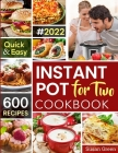 Instant Pot For Two Cookbook: 600 Quick & Easy Instant Pot Recipes Cover Image