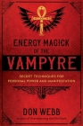 Energy Magick of the Vampyre: Secret Techniques for Personal Power and Manifestation Cover Image