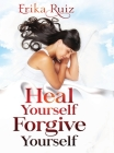 Heal Yourself Forgive Yourself Cover Image