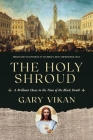 The Holy Shroud: A Brilliant Hoax in the Time of the Black Death Cover Image