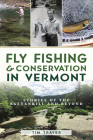 Fly Fishing and Conservation in Vermont: Stories of the Battenkill and Beyond Cover Image
