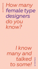 How Many Female Type Designers Do You Know?: I Know Many and Talked to Some! Cover Image