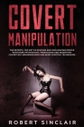 Covert Manipulation: The Secrets, The Art of Reading, and Influencing People with Dark Psychology, Persuasion and Deception. Covert NLP, Br Cover Image