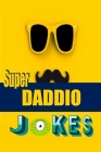 Super Daddio Jokes: Jokes That Are Actually Pretty Funny Cover Image