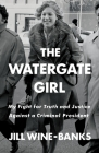 The Watergate Girl: My Fight for Truth and Justice Against a Criminal President Cover Image