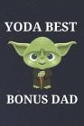 Yoda Best Bonus Dad: Unique Appreciation Gift with Beautiful Design and a Premium Matte Softcover Cover Image