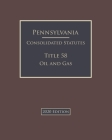 Pennsylvania Consolidated Statutes Title 58 Oil and Gas 2020 Edition Cover Image