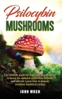 Psilocybin Mushrooms: The ultimate guide for beginners and advanced to know the update cultivation methods and safe use. Learn how to prepar Cover Image