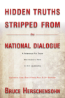 Hidden Truths Stripped From the National Dialogue: A Reference For Those Who Pursue a Role In U.S. Leadership Cover Image