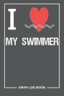 I Love My Swimmer Swim Log Book: Keep Track of Your Trainings and Record Your Swim Technique Gift For Coach or Beginner 6×9 inch 100 Page Cover Image