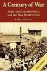 A Century of War: : Anglo-American Oil Politics and the New World Order Cover Image