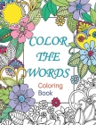 Color the Words: coloring book for kids and adults Cover Image