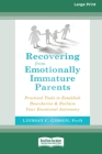 Recovering from Emotionally Immature Parents: Practical Tools to Establish Boundaries and Reclaim Your Emotional Autonomy (16pt Large Print Edition) Cover Image