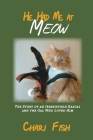 He Had Me At Meow: The Story of an Irresistible Rascal and the Gal Who Loved Him Cover Image