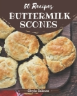 50 Buttermilk Scones Recipes: A Buttermilk Scones Cookbook to Fall In Love With Cover Image