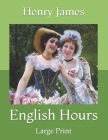 English Hours: Large Print Cover Image
