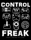 Control Freak: School Notebook Video Game Player Boys Gift 8.5x11 College Ruled Cover Image