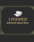 I Pooped Bathroom Guest Book: Funny Bathroom Guestbook and White Elephant Gag Gift For Friends 8 x 10