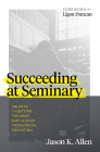 Succeeding at Seminary: 12 Keys to Getting the Most out of Your Theological Education Cover Image