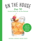 On the House: Over 100 Essential Tips and Recipes for the Home Bartender Cover Image