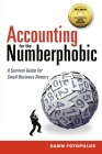 Accounting for the Numberphobic: A Survival Guide for Small Business Owners Cover Image