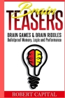 Brain Teasers: Brain Games & Brain Riddles - Bulletproof Memory, Logic and Performance (Brain training, Improve memory, Logic puzzles Cover Image