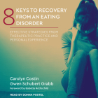 8 Keys to Recovery from an Eating Disorder: Effective Strategies from Therapeutic Practice and Personal Experience Cover Image
