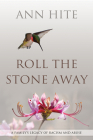 Roll the Stone Away: A Family's Legacy of Racism and Abuse Cover Image