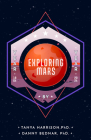 Exploring Mars: The Year by Year Narrative of Space Science--From the First Mars Landing and Beyond Cover Image