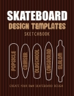 Skateboard Design Templates Sketchbook: An Activity Book for Creative Kids, Teens, and Adults to draw on and create your own Skateboard Cover Image