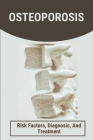 Osteoporosis: Risk Factors, Diagnosis, And Treatment: Factors That Affect Bone Health Cover Image