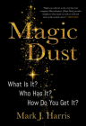Magic Dust: What Is It? Who Has It? How Do You Get It? Cover Image