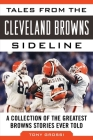 Tales from the Cleveland Browns Sideline: A Collection of the Greatest Browns Stories Ever Told Cover Image