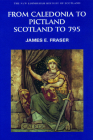 From Caledonia to Pictland: Scotland to 795 (New Edinburgh History of Scotland #1) Cover Image