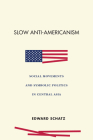 Slow Anti-Americanism: Social Movements and Symbolic Politics in Central Asia Cover Image
