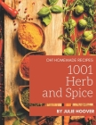 Oh! 1001 Homemade Herb and Spice Recipes: Cook it Yourself with Homemade Herb and Spice Cookbook! Cover Image